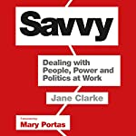 Savvy: Dealing with People, Power and Politics at Work | Jane Clarke