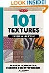 101 Textures in Oil & Acrylic: Practi...