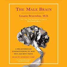 The Male Brain: A Breakthrough Understanding of How Men and Boys Think Audiobook by Louann Brizendine Narrated by Kimberly Farr