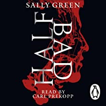 Half Bad (       UNABRIDGED) by Sally Green Narrated by Carl Prekopp