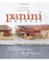 Panini Express: 70 Delicious Recipes, Hot Off the Press