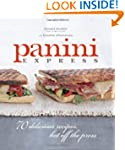 Panini Express: 70 Delicious Recipes...