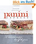 Panini Express: 70 Delicious Recipes...