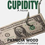 Cupidity: A Novel | Patricia Wood