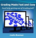 Grading Made Fast and Easy for Online Faculty (Online Teaching and Learning Book 1)