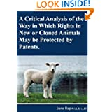 A Critical Analysis of the Way in Which Rights in New or Cloned Animals May be Protected by Patents.