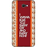 For Samsung Galaxy J5 (2017) I Wanna Love You Every Day And Every Night ( I Wanna Love You Every Day And Every Night, Good Quotes, Pattern ) Printed Designer Back Case Cover By FashionCops