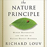 The Nature Principle: Human Restoration and the End of Nature-Deficit Disorder | Richard Louv