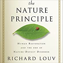 The Nature Principle: Human Restoration and the End of Nature-Deficit Disorder Audiobook by Richard Louv Narrated by Rick Adamson