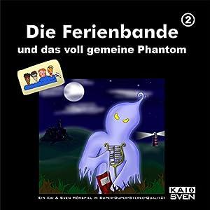Die Ferienbande und das voll gemeine Phantom (Die Ferienbande 2) Hörspiel
