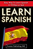 Spanish: Speak Spanish FAST! The Ultimate Spanish Mini Crash Course in 51 Pages or Less! (English Edition)