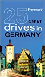 Frommers 25 Great Drives in Germany (Best Loved Driving Tours)
