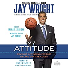 Attitude: Develop a Winning Mindset on and off the Court Audiobook by Jay Wright, Michael Sheridan, Mark Dagostino, Charles Barkley - foreword Narrated by Michael Sheridan