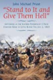 """""""Stand to It and Give Them Hell"""": Gettysburg as the Soldiers Experienced it From Cemetery Ridge to Little Round Top, July 2, 1863"""
