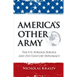 America's Other Army: The U.S. Foreign Service and 21st Century Diplomacy ~ Nicholas Kralev