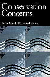 Conservation Concerns- A Guide for Collectors and Curators