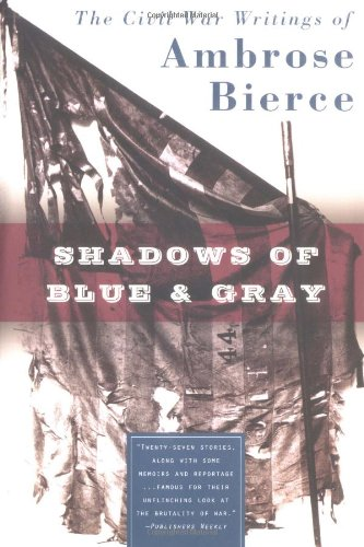 Shadows of Blue & Gray: The Civil War Writings of Ambrose Bierce