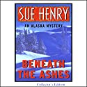 Beneath the Ashes: An Alaska Mystery Audiobook by Sue Henry Narrated by Mary Peiffer