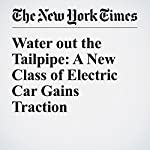 Water out the Tailpipe: A New Class of Electric Car Gains Traction | Neal E. Boudette