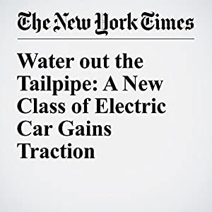 Water out the Tailpipe: A New Class of Electric Car Gains Traction