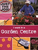 I Work in a Garden Centre (Just the Job) CLARE OLIVER