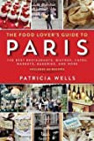 img - for The Food Lover's Guide to Paris : The Best Restaurants, Bistros, Cafes, Markets, Bakeries, and More (Paperback - Revised Ed.)--by Patricia Wells [2014 Edition] book / textbook / text book