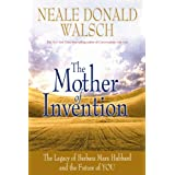 The Mother of Invention: Changing What It Means to be Human: The Legacy of Barbara Marx Hubbardby Neale Donald Walsch