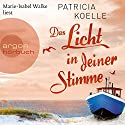 Das Licht in deiner Stimme Audiobook by Patricia Koelle Narrated by Marie-Isabel Walke