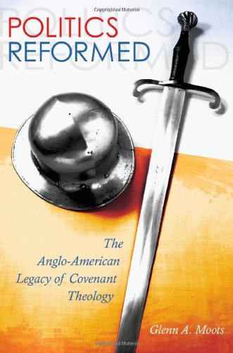 Politics Reformed: The Anglo-American Legacy of Covenant Theology (ERIC VOEGELIN INST SERIES)