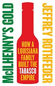 McIlhenny's Gold: How a Louisiana Family Built the Tabasco Empire by HarperBusiness