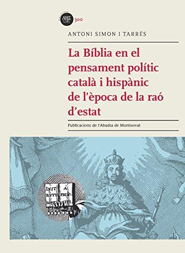 La Bíblia En El Pensament Polític Català I Hispànic De L'Època De La Raó D'Estat (Biblioteca Abat Oliba)