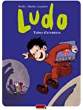 Ludo - tome 2 - Tubes d'aventures