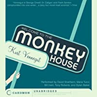 Welcome to the Monkey House (       UNABRIDGED) by Kurt Vonnegut Narrated by David Strathairn, Maria Tucci, Bill Irwin, Tony Roberts, Dylan Baker