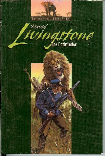 David Livingstone: The pathfinder (Heroes of the faith): Basil Joseph