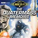 The Quatermass Memoirs: Classic Radio Sci-Fi  by Nigel Kneale Narrated by Andrew Keir