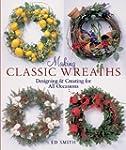 Making Classic Wreaths: Designing & C...