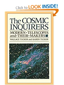 The Cosmic Inquirers: Modern Telescopes and Their Makers Wallace H. Tucker