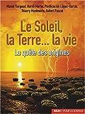 echange, troc Robert Pascal, Hervé Martin, Muriel Gargaud, Purificación López-García, Thierry Montmerle - Le soleil, la terre... la vie : La quête des origines