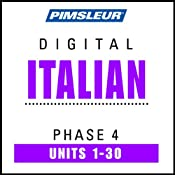 Italian Phase 4, Units 1-30: Learn to Speak and Understand Italian with Pimsleur Language Programs | [Pimsleur]
