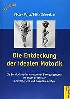 Die Entdeckung der idealen Motorik. Die Entwicklung der angeborenen Bewegungsmuster im ersten Lebensjahr: Kinesiologische und muskuläre Analyse