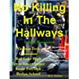 NO KILLING IN THE HALLWAYS ~ SCHOOL SHOOTINGS ~ Columbine, Virginia Tech, Beslan Hostage, Ecole Massacre, Red Lake High, Texas Sniper (True Crime Files)