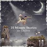 10 Minute Stories for Children   Andrew Lang,E. Nesbit,Flora Annie Steel,George Putnam,Rudyard Kipling