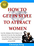HOW TO GET IN STYLE TO ATTRACT WOMEN and How To Impress A Girl