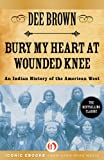 Image of Bury My Heart at Wounded Knee: An Indian History of the American West