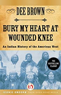 Bury My Heart At Wounded Knee: An Indian History Of The American West by Dee Brown ebook deal