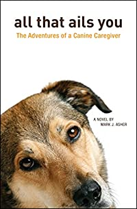 All That Ails You: The Adventures Of A Canine Caregiver by Mark J. Asher ebook deal