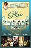 PLAN AN INTERNATIONAL WINE &amp; CHEESE PARTY (Plan Like A Chef)