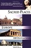 Sacred Places Europe: 108 Destinations (Sacred Places: 108 Destinations series)