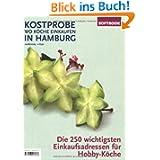 Kostprobe - Wo Köche einkaufen in Hamburg 2008/2009: Die 250 wichtigsten Einkaufsadressen für Hobby-Köche