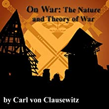 On War: The Nature and Theory of War (       ABRIDGED) by Carl von Clausewitz Narrated by Jim Killavey